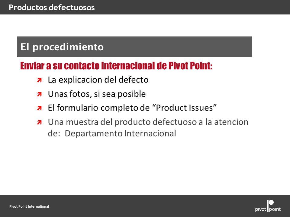 Pivot Point International Enviar a su contacto Internacional de Pivot Point: La explicacion del defecto Unas fotos, si sea posible El formulario compl