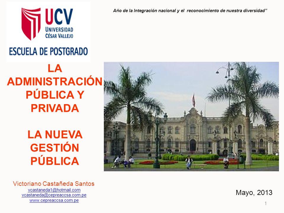 LA ADMINISTRACIÓN PÚBLICA Y PRIVADA LA NUEVA GESTIÓN PÚBLICA Victoriano Castañeda Santos vcastaneda1@hotmail.com vcastaneda@cepreaccsa.com.pe www.cepr