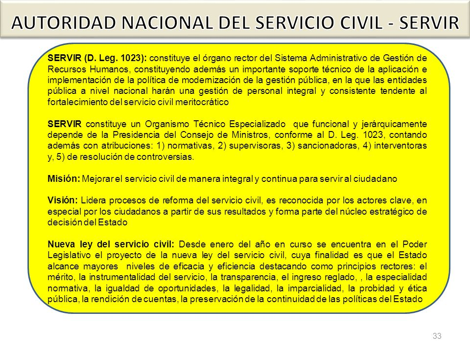 33 SERVIR (D. Leg. 1023): constituye el órgano rector del Sistema Administrativo de Gestión de Recursos Humanos, constituyendo además un importante so
