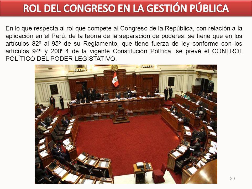 39 En lo que respecta al rol que compete al Congreso de la República, con relación a la aplicación en el Perú, de la teoría de la separación de podere