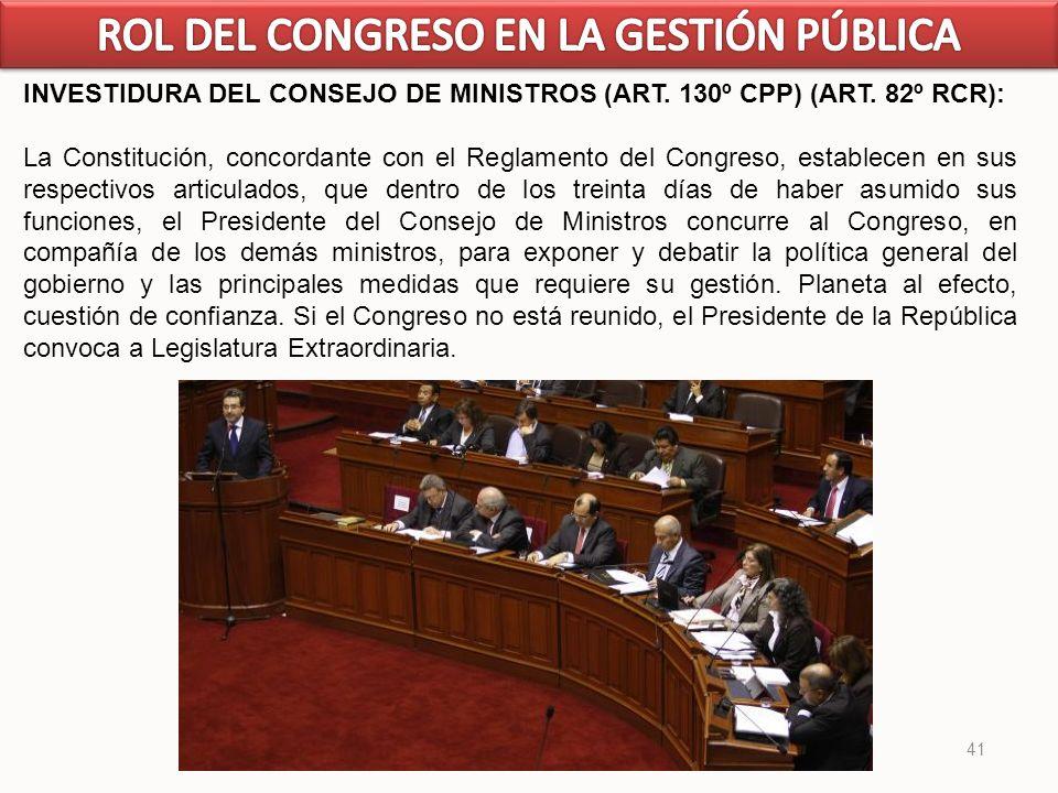 41 INVESTIDURA DEL CONSEJO DE MINISTROS (ART. 130º CPP) (ART. 82º RCR): La Constitución, concordante con el Reglamento del Congreso, establecen en sus