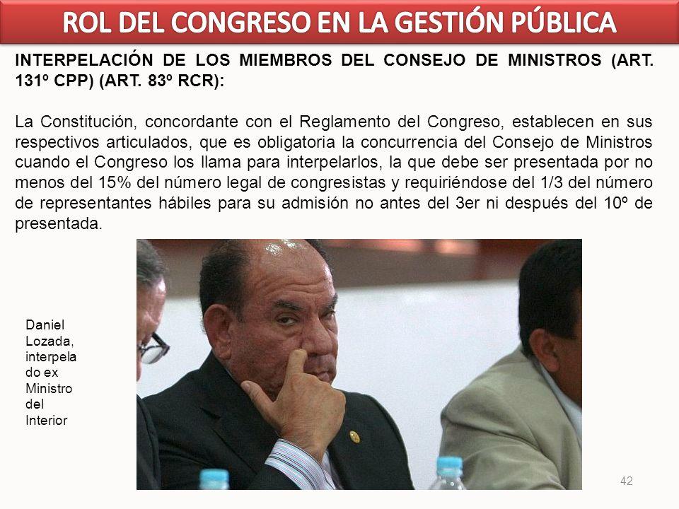 42 INTERPELACIÓN DE LOS MIEMBROS DEL CONSEJO DE MINISTROS (ART. 131º CPP) (ART. 83º RCR): La Constitución, concordante con el Reglamento del Congreso,