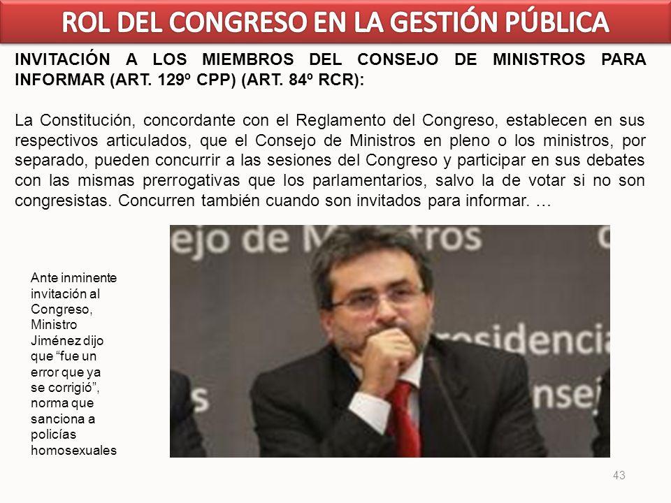 43 INVITACIÓN A LOS MIEMBROS DEL CONSEJO DE MINISTROS PARA INFORMAR (ART. 129º CPP) (ART. 84º RCR): La Constitución, concordante con el Reglamento del
