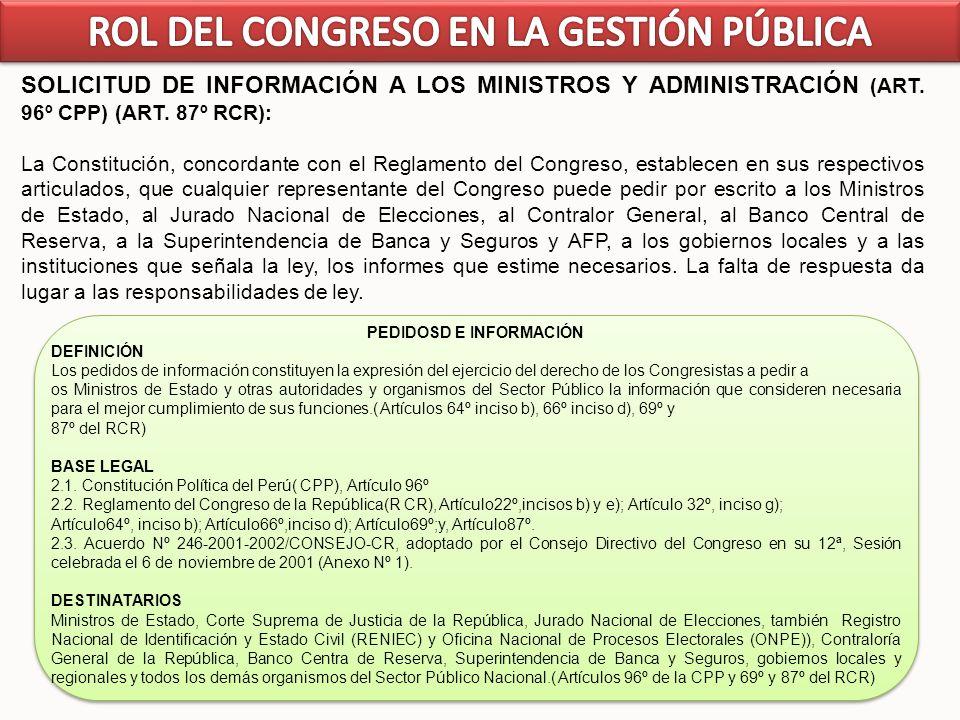 45 SOLICITUD DE INFORMACIÓN A LOS MINISTROS Y ADMINISTRACIÓN (ART. 96º CPP) (ART. 87º RCR): La Constitución, concordante con el Reglamento del Congres