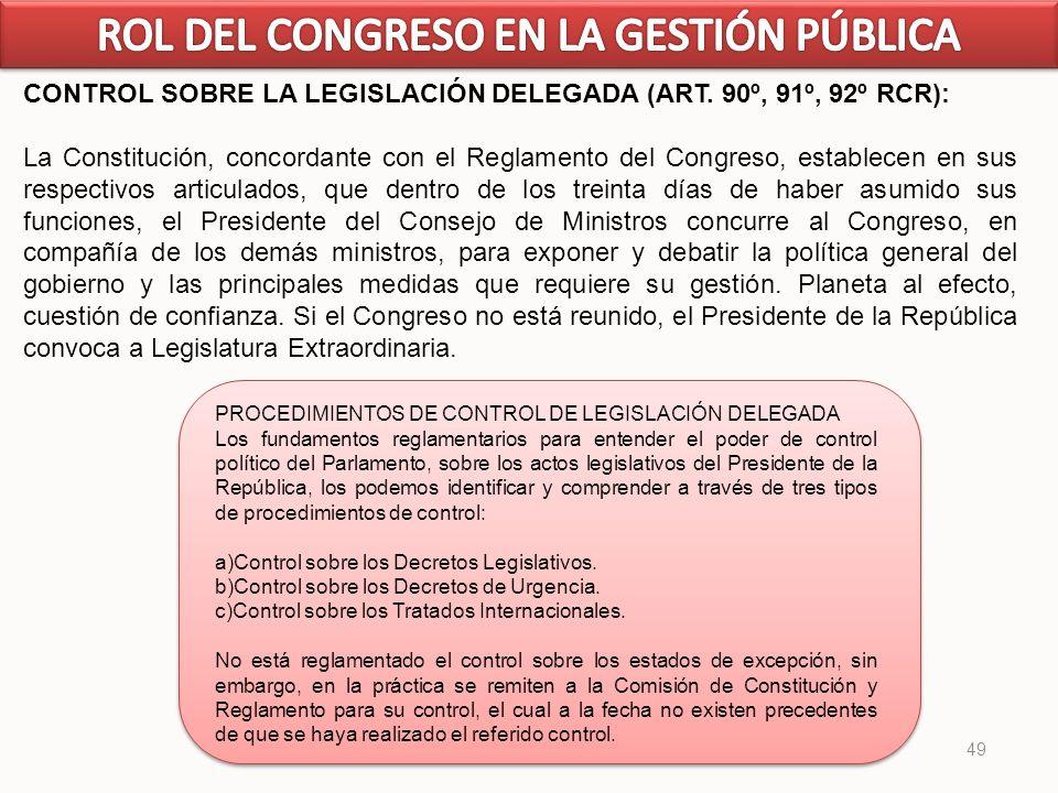 49 CONTROL SOBRE LA LEGISLACIÓN DELEGADA (ART. 90º, 91º, 92º RCR): La Constitución, concordante con el Reglamento del Congreso, establecen en sus resp
