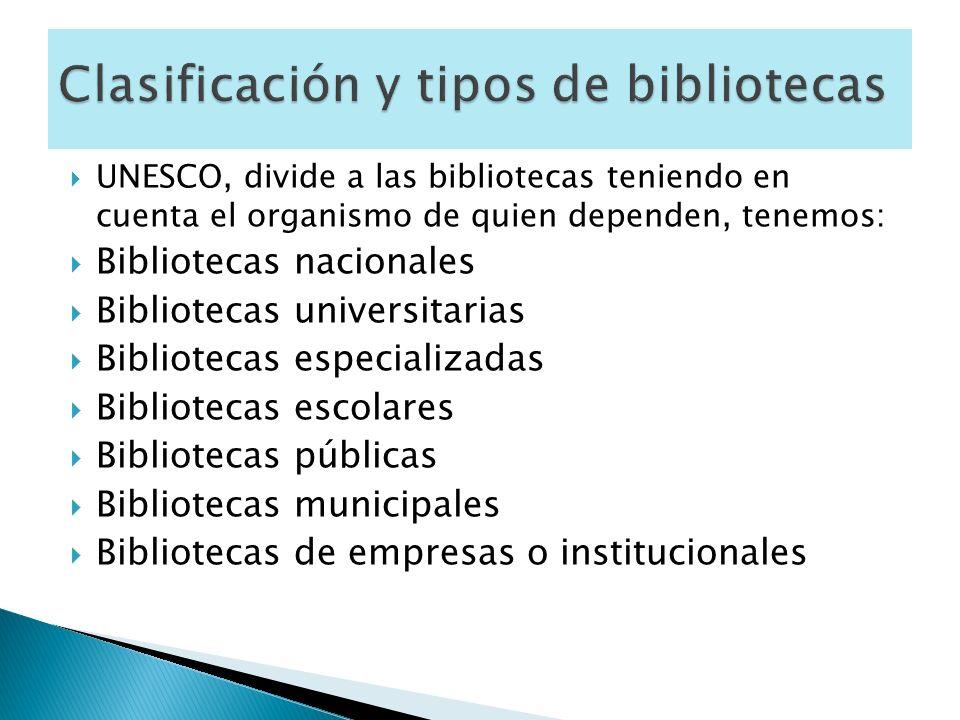 UNESCO, divide a las bibliotecas teniendo en cuenta el organismo de quien dependen, tenemos: Bibliotecas nacionales Bibliotecas universitarias Bibliot