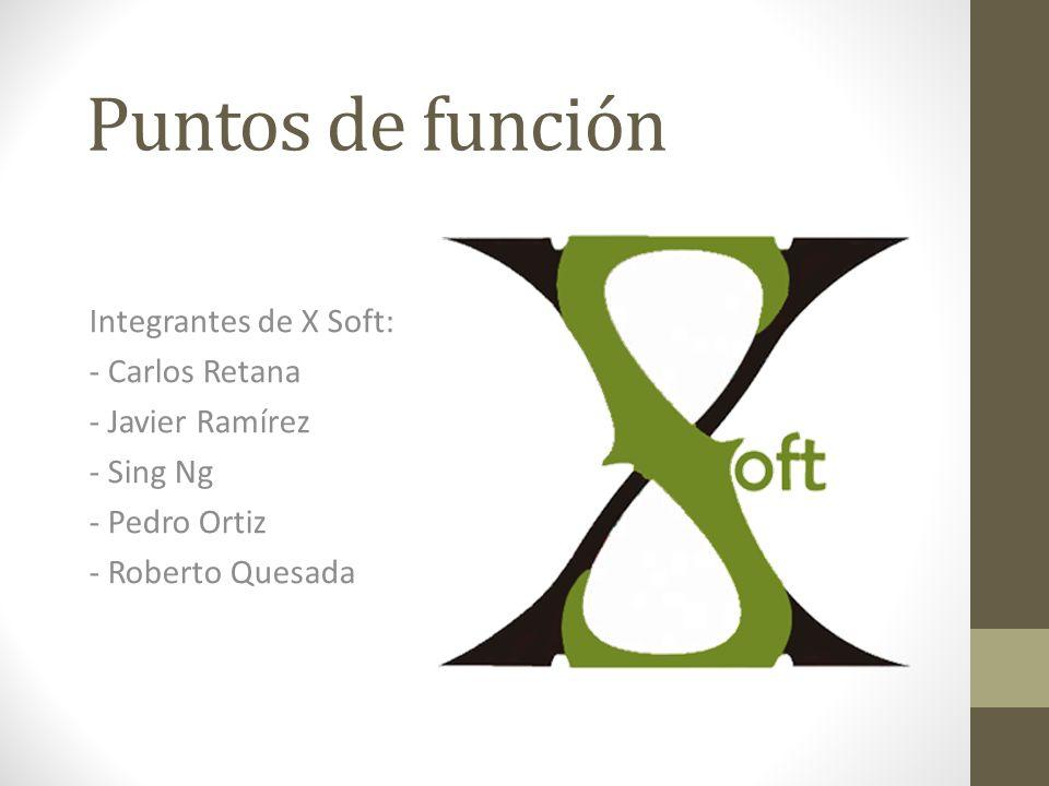 Puntos de función Integrantes de X Soft: - Carlos Retana - Javier Ramírez - Sing Ng - Pedro Ortiz - Roberto Quesada