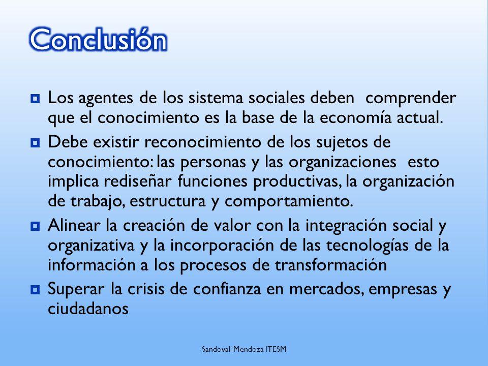 Los agentes de los sistema sociales deben comprender que el conocimiento es la base de la economía actual. Debe existir reconocimiento de los sujetos