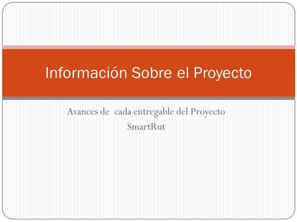 Avances de cada entregable del Proyecto SmartRut Información Sobre el Proyecto