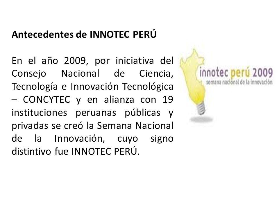 Antecedentes de INNOTEC PERÚ En el año 2009, por iniciativa del Consejo Nacional de Ciencia, Tecnología e Innovación Tecnológica – CONCYTEC y en alian