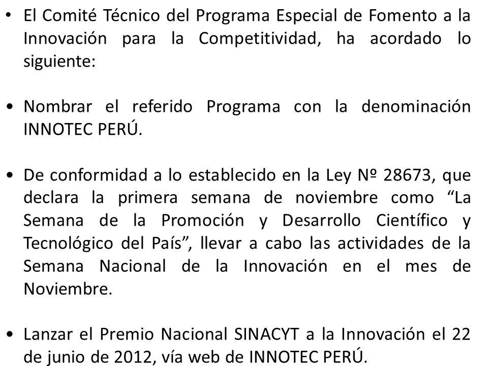 El Comité Técnico del Programa Especial de Fomento a la Innovación para la Competitividad, ha acordado lo siguiente: Nombrar el referido Programa con