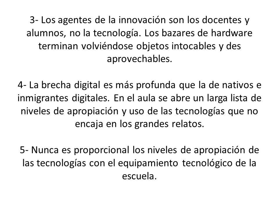 3- Los agentes de la innovación son los docentes y alumnos, no la tecnología. Los bazares de hardware terminan volviéndose objetos intocables y des ap