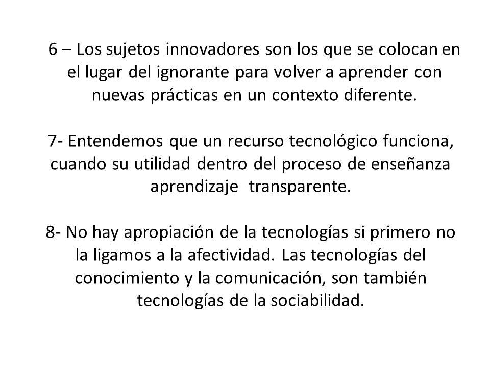 7- Entendemos que un recurso tecnológico funciona, cuando su utilidad dentro del proceso de enseñanza aprendizaje transparente. 8- No hay apropiación