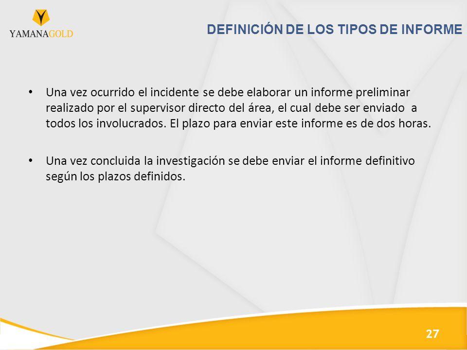 DEFINICIÓN DE LOS TIPOS DE INFORME Una vez ocurrido el incidente se debe elaborar un informe preliminar realizado por el supervisor directo del área, el cual debe ser enviado a todos los involucrados.