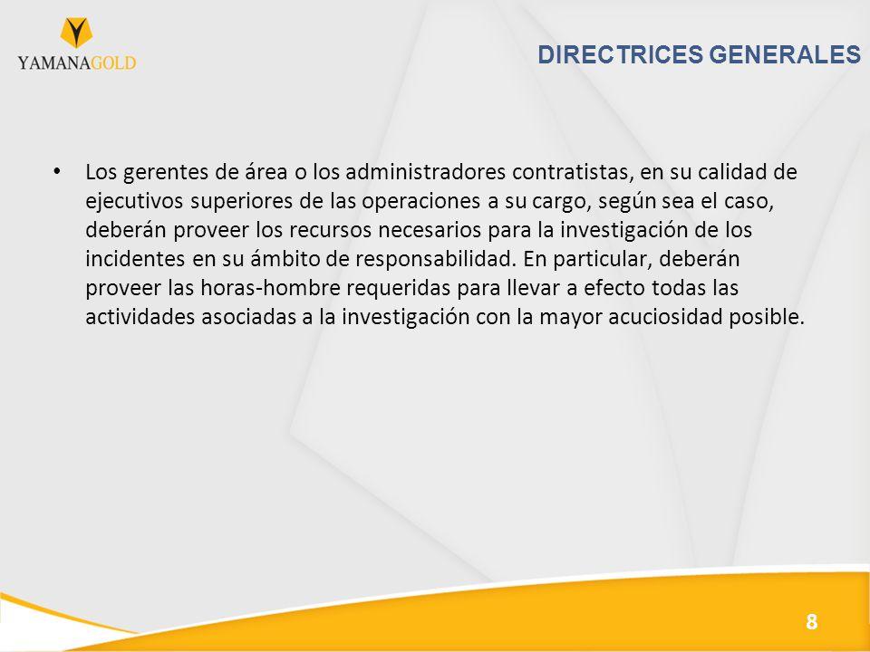DIRECTRICES GENERALES Los gerentes de área o los administradores contratistas, en su calidad de ejecutivos superiores de las operaciones a su cargo, según sea el caso, deberán proveer los recursos necesarios para la investigación de los incidentes en su ámbito de responsabilidad.