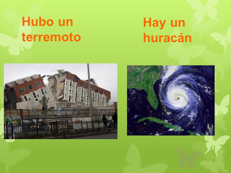 Hubo un terremoto Hay un huracán