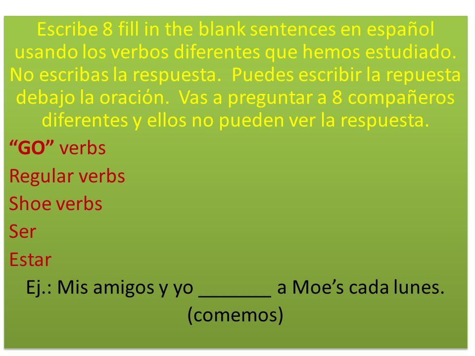 Escribe 8 fill in the blank sentences en español usando los verbos diferentes que hemos estudiado. No escribas la respuesta. Puedes escribir la repues