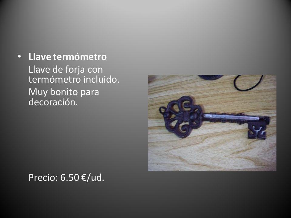 Llave termómetro Llave de forja con termómetro incluido. Muy bonito para decoración. Precio: 6.50 /ud.