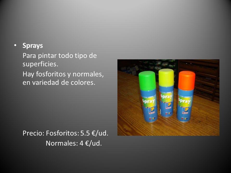 Sprays Para pintar todo tipo de superficies. Hay fosforitos y normales, en variedad de colores. Precio: Fosforitos: 5.5 /ud. Normales: 4 /ud.