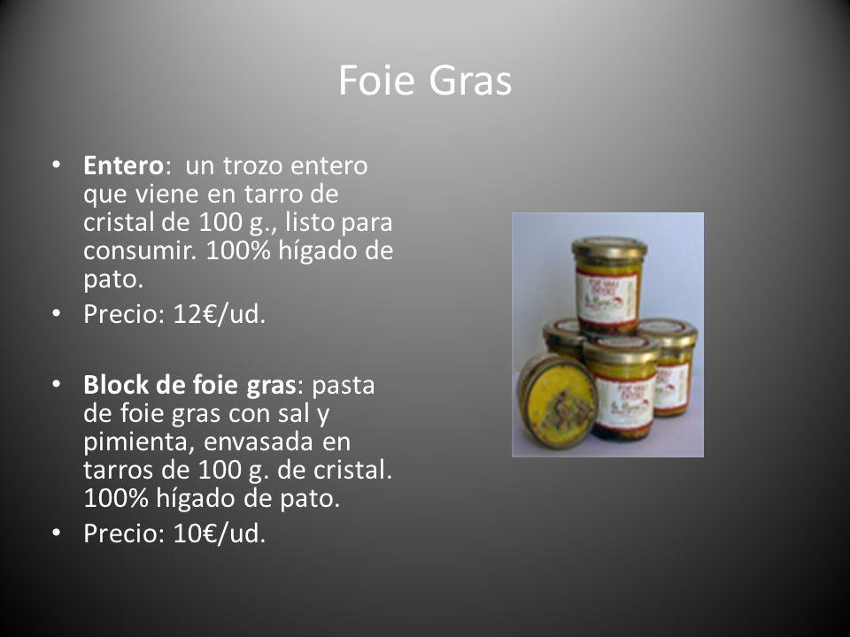 Foie Gras Entero: un trozo entero que viene en tarro de cristal de 100 g., listo para consumir. 100% hígado de pato. Precio: 12/ud. Block de foie gras