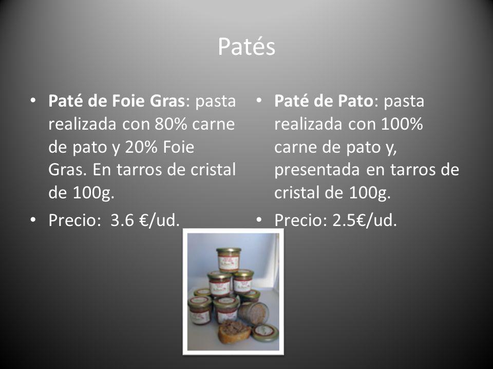 Patés Paté de Foie Gras: pasta realizada con 80% carne de pato y 20% Foie Gras. En tarros de cristal de 100g. Precio: 3.6 /ud. Paté de Pato: pasta rea