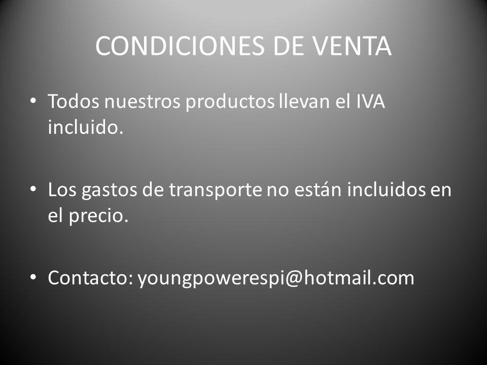 CONDICIONES DE VENTA Todos nuestros productos llevan el IVA incluido. Los gastos de transporte no están incluidos en el precio. Contacto: youngpoweres
