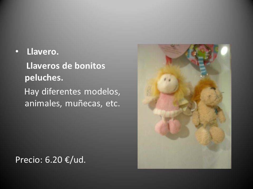 Llavero. Llaveros de bonitos peluches. Hay diferentes modelos, animales, muñecas, etc. Precio: 6.20 /ud.