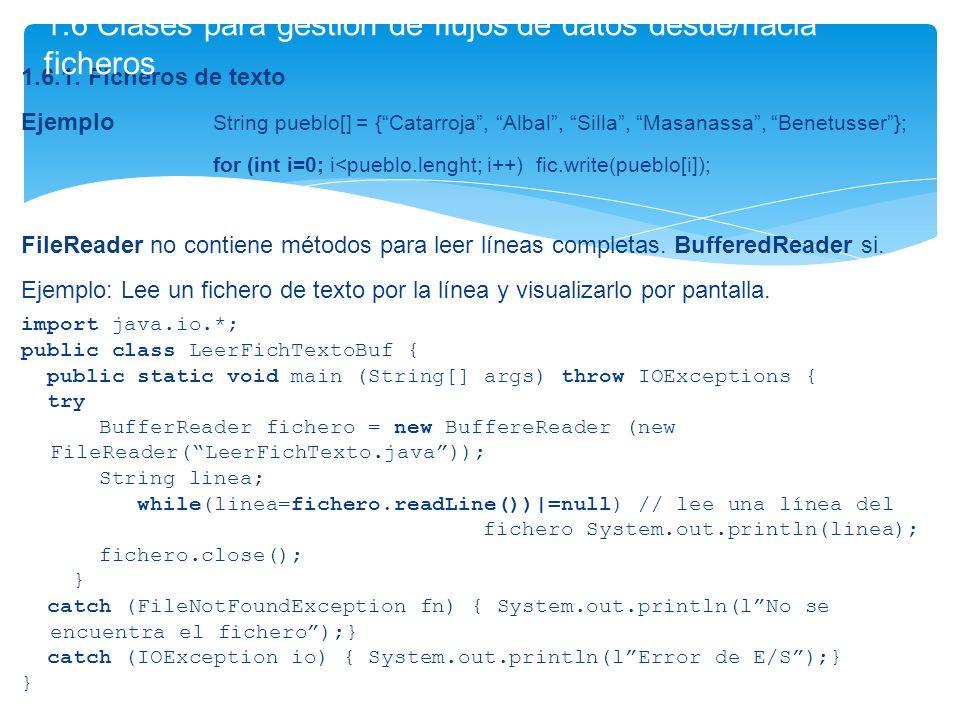 1.6.1. Ficheros de texto Ejemplo String pueblo[] = {Catarroja, Albal, Silla, Masanassa, Benetusser}; for (int i=0; i<pueblo.lenght; i++) fic.write(pue