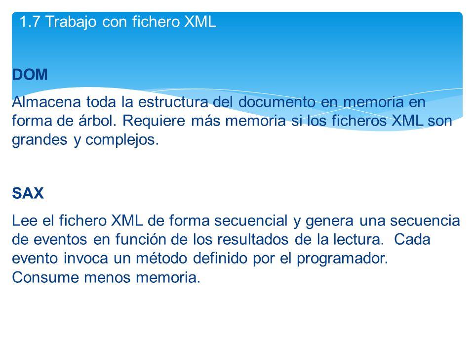DOM Almacena toda la estructura del documento en memoria en forma de árbol. Requiere más memoria si los ficheros XML son grandes y complejos. SAX Lee