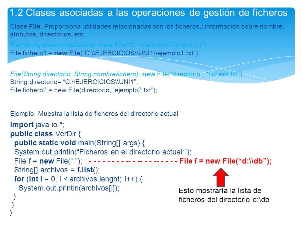 Clase File. Proporciona utilidades relacionadas con los ficheros,: información sobre nombre, atributos, directorios, etc. File(String directorioyfiche