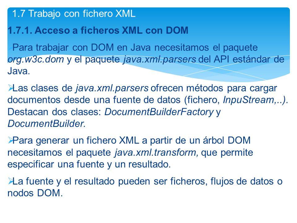 1.7.1. Acceso a ficheros XML con DOM Para trabajar con DOM en Java necesitamos el paquete org.w3c.dom y el paquete java.xml.parsers del API estándar d
