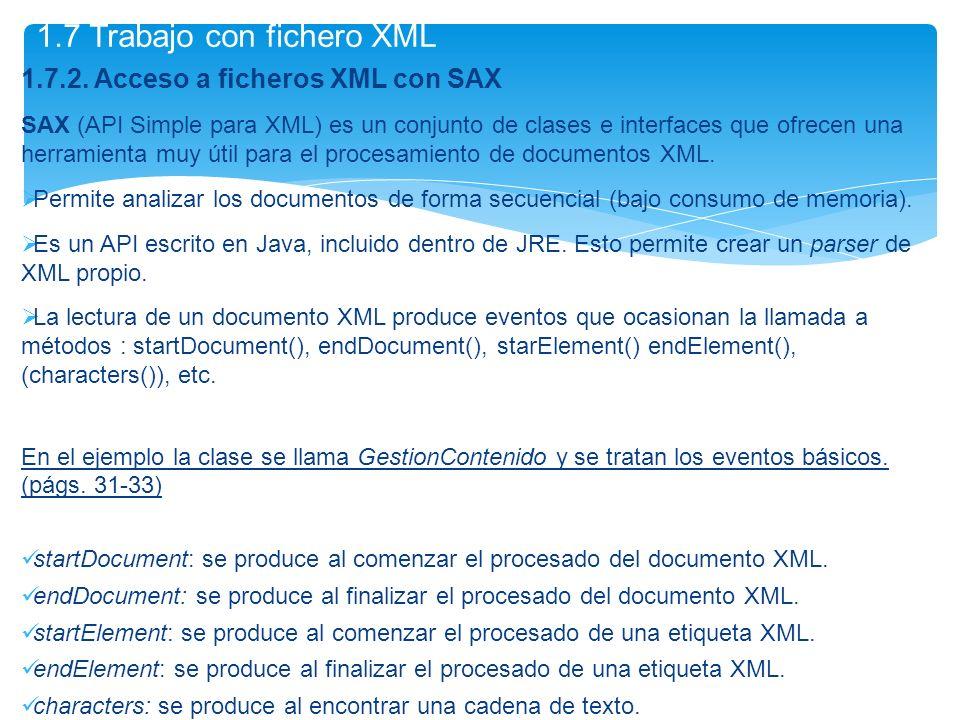 1.7.2. Acceso a ficheros XML con SAX SAX (API Simple para XML) es un conjunto de clases e interfaces que ofrecen una herramienta muy útil para el proc