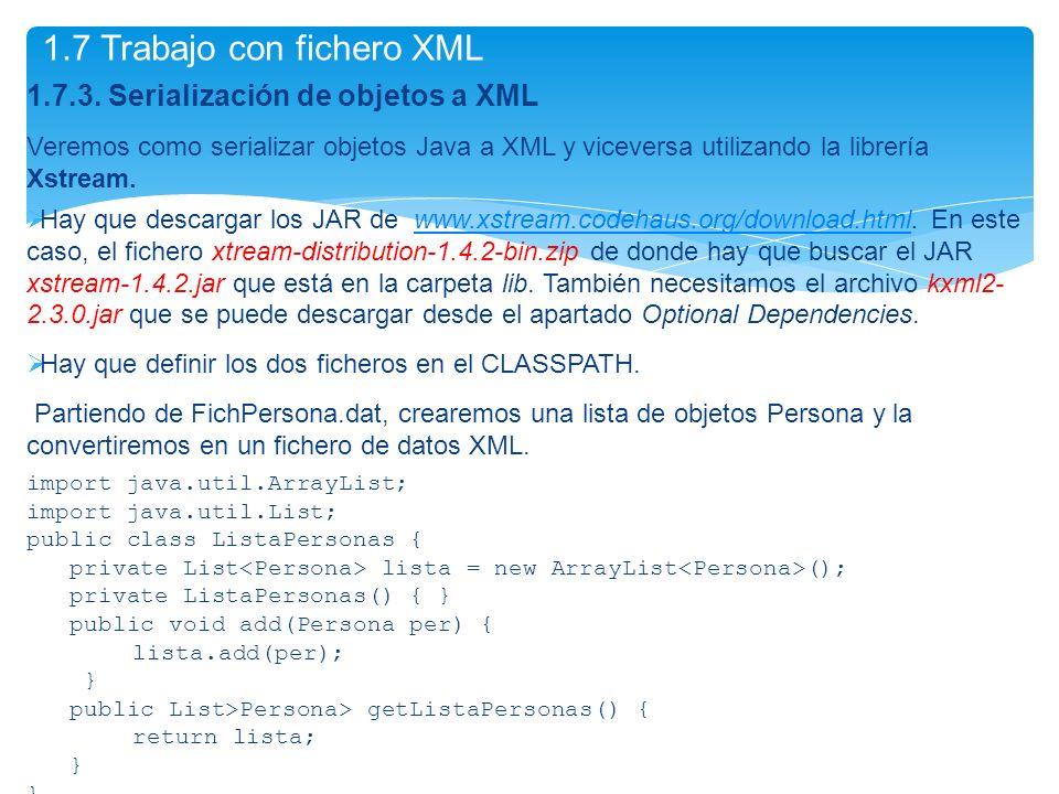 1.7.3. Serialización de objetos a XML Veremos como serializar objetos Java a XML y viceversa utilizando la librería Xstream. Hay que descargar los JAR
