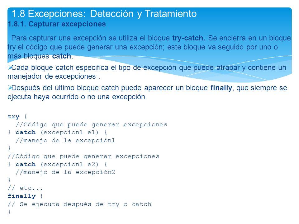 1.8.1. Capturar excepciones Para capturar una excepción se utiliza el bloque try-catch. Se encierra en un bloque try el código que puede generar una e