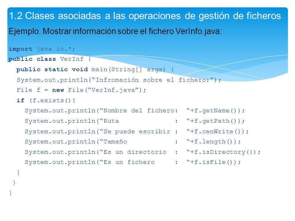 import java io.*; public class VerInf { public static void main(String[] args) { System.out.println(Infromación sobre el fichero:); File f = new File(