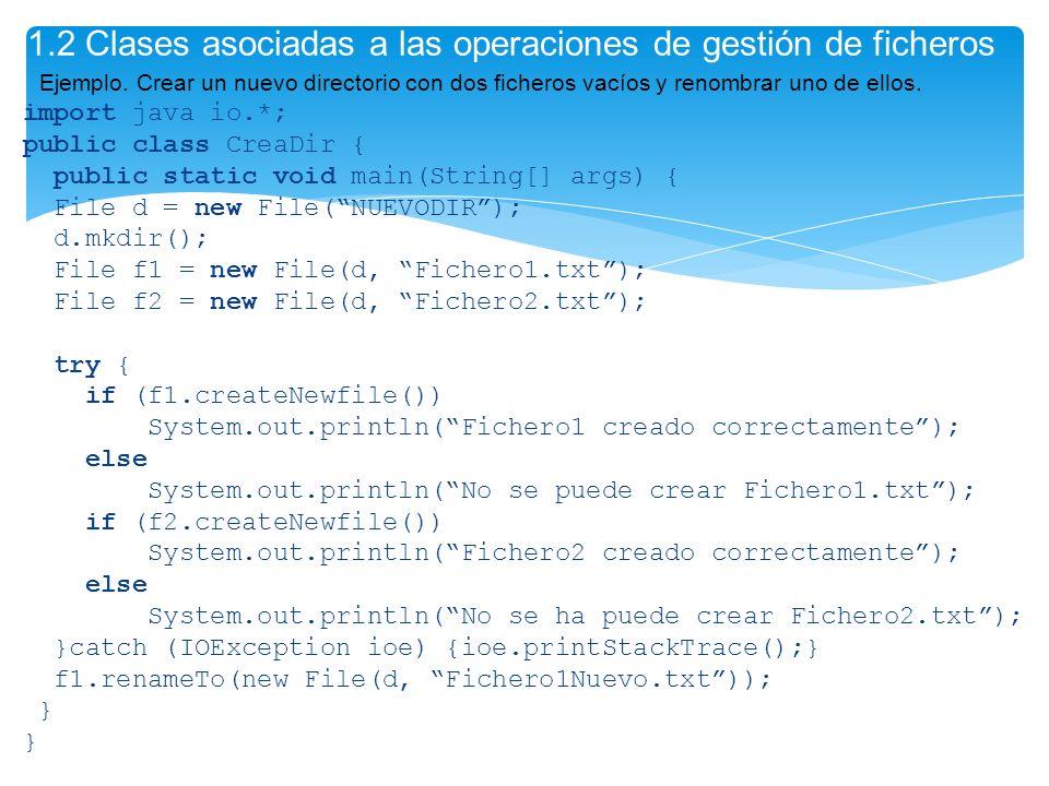 import java io.*; public class CreaDir { public static void main(String[] args) { File d = new File(NUEVODIR); d.mkdir(); File f1 = new File(d, Ficher
