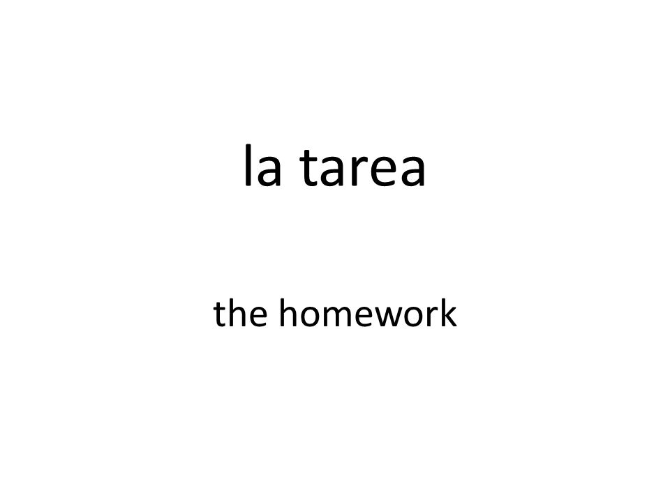 la tarea the homework