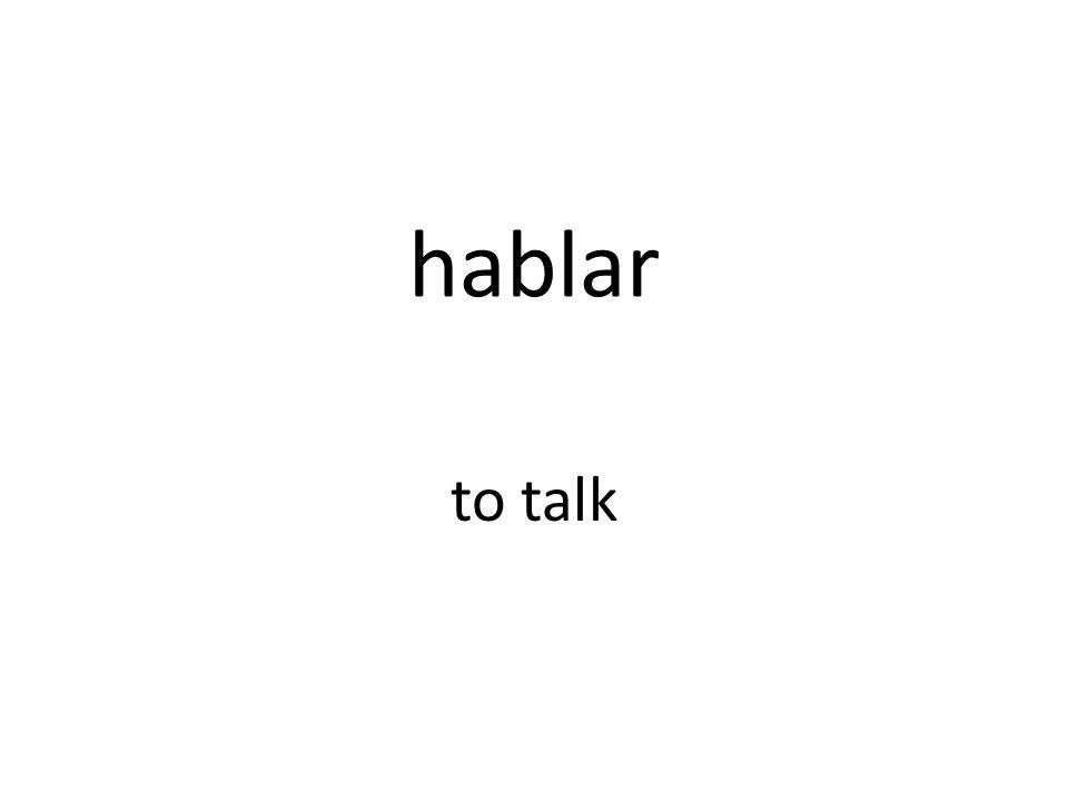 hablar to talk