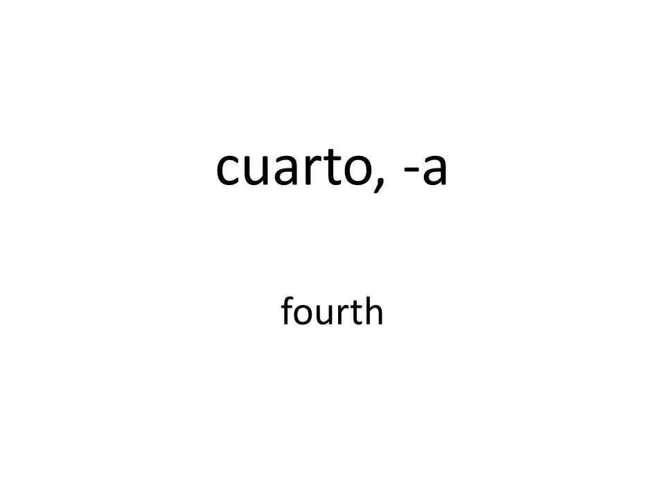 cuarto, -a fourth