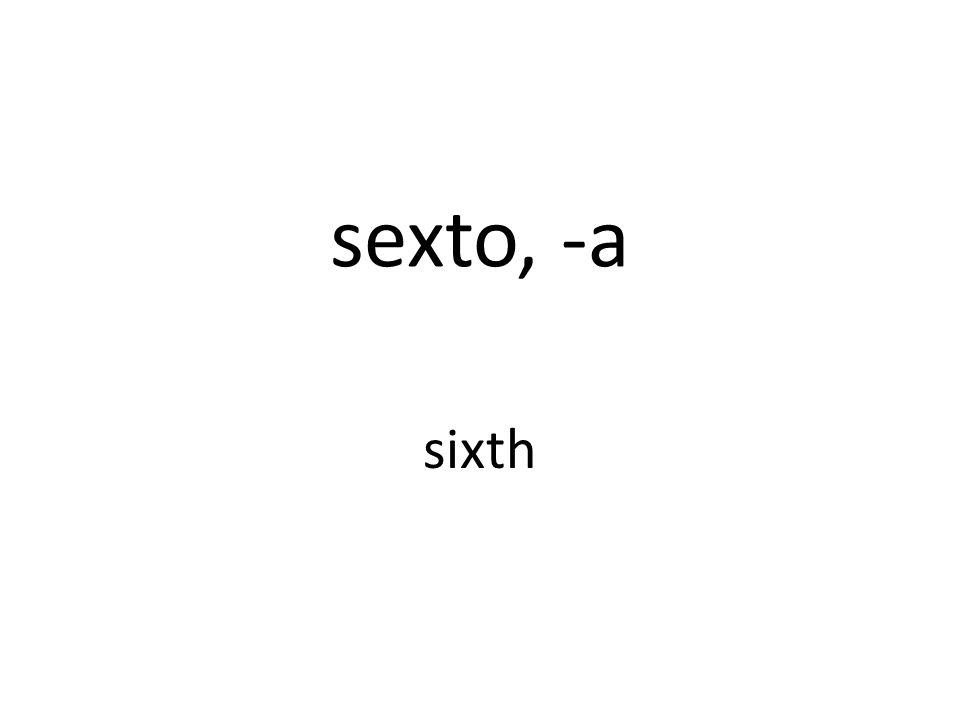 sexto, -a sixth