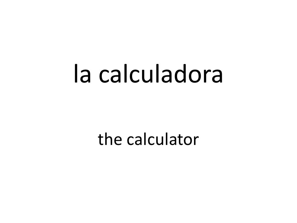 la calculadora the calculator