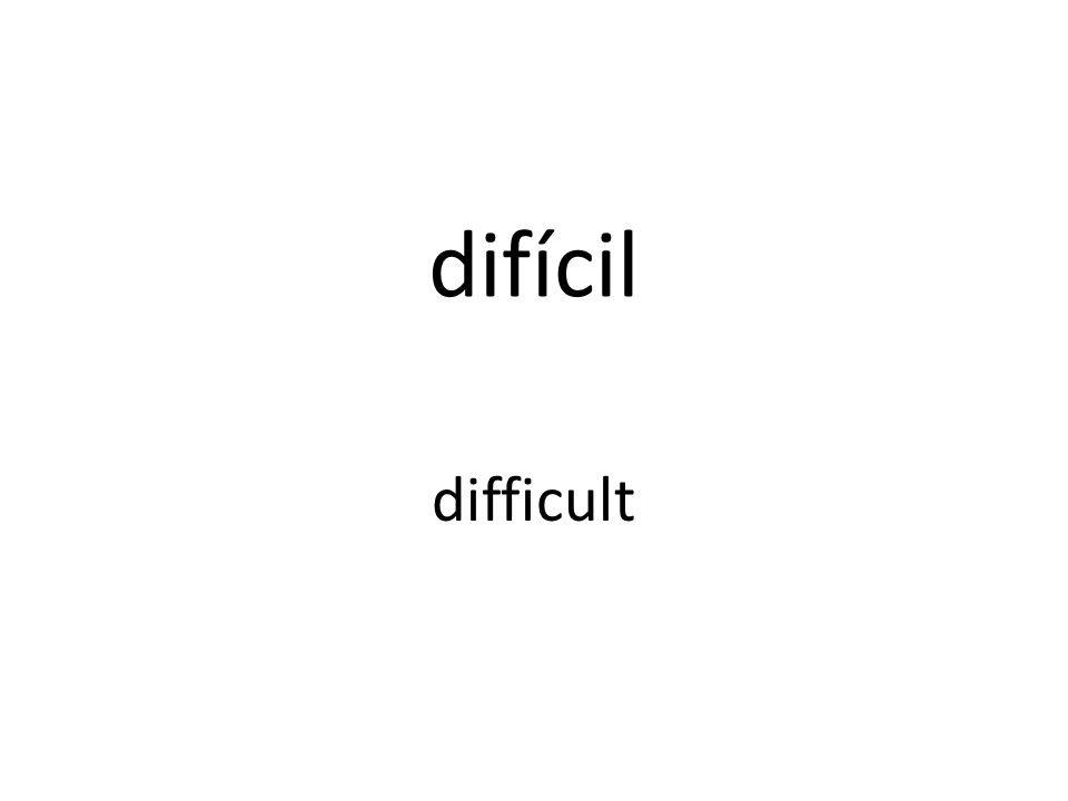difícil difficult
