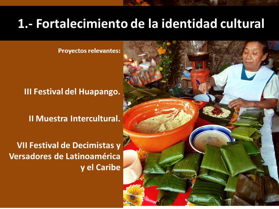 Proyectos relevantes: III Festival del Huapango. II Muestra Intercultural. VII Festival de Decimistas y Versadores de Latinoamérica y el Caribe 1.- Fo