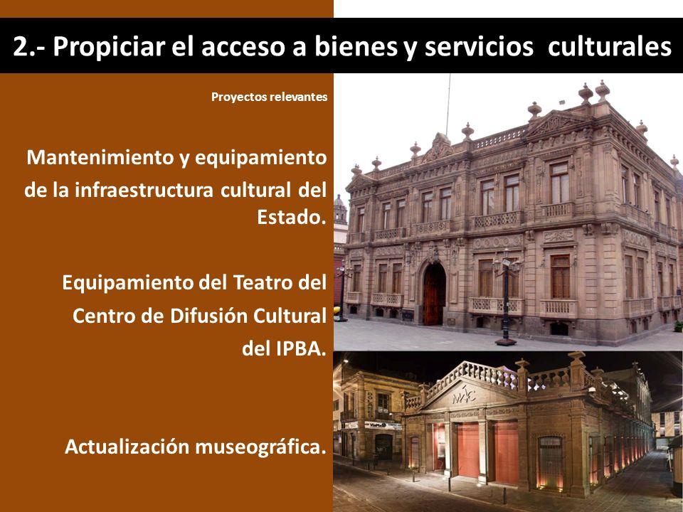 Proyectos relevantes Mantenimiento y equipamiento de la infraestructura cultural del Estado. Equipamiento del Teatro del Centro de Difusión Cultural d