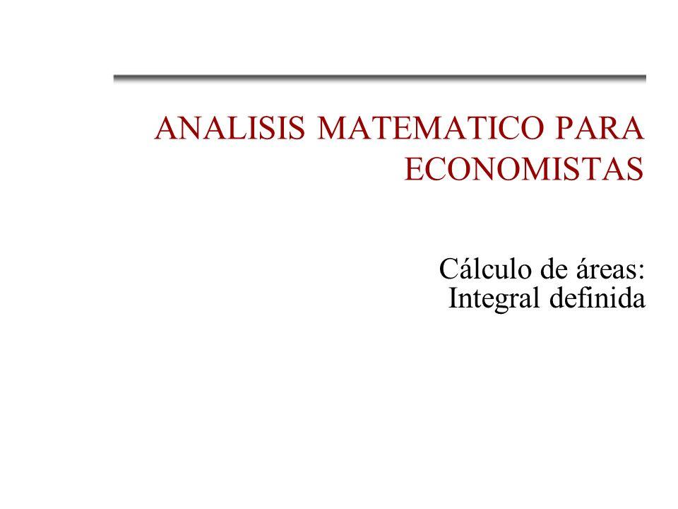 ANALISIS MATEMATICO PARA ECONOMISTAS Cálculo de áreas: Integral definida