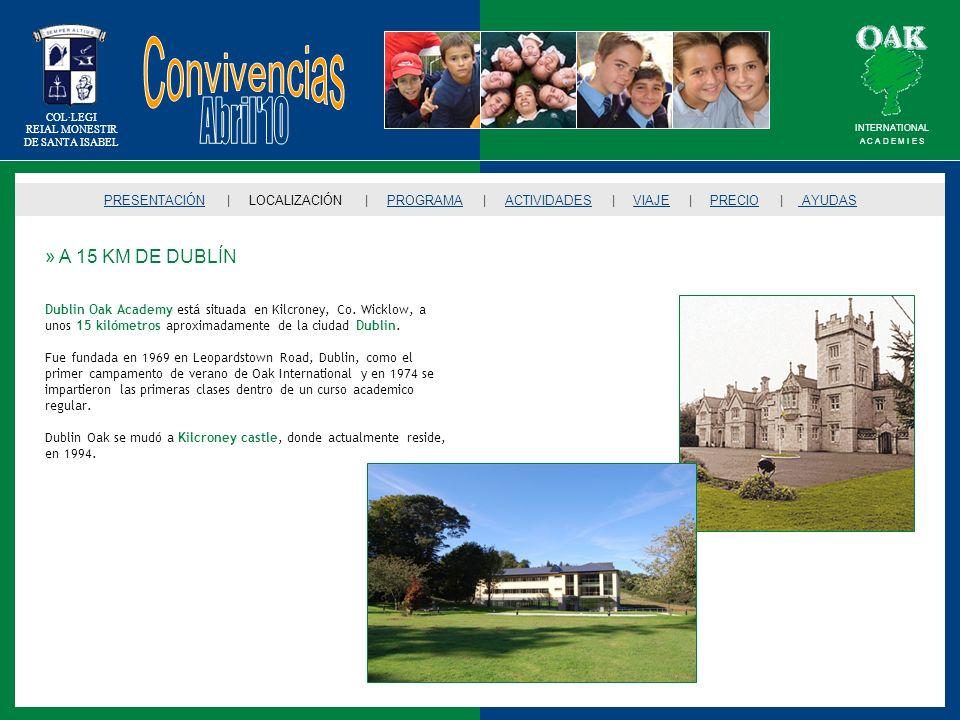 COL·LEGI REIAL MONESTIR DE SANTA ISABEL » A 15 KM DE DUBLÍN Dublin Oak Academy está situada en Kilcroney, Co. Wicklow, a unos 15 kilómetros aproximada