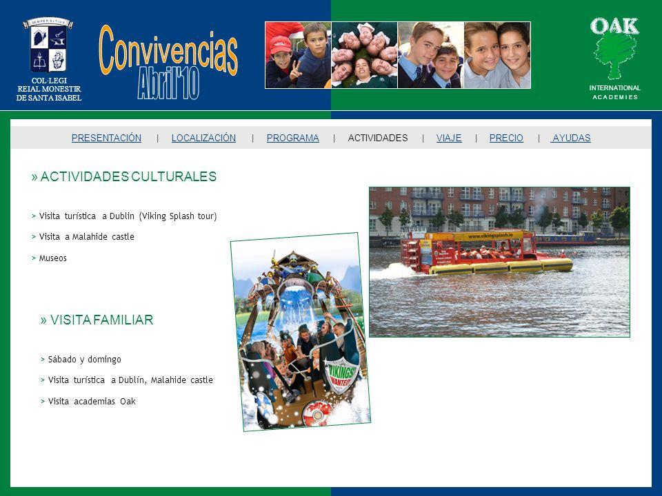 COL·LEGI REIAL MONESTIR DE SANTA ISABEL » EL VIAJE: BARCELONA - DUBLÍN Traslado en avión > Barcelona – DublínMartes, 13 de abril de 2010 (mediodía) > Dublín – BarcelonaDomingo, 18 de abril de 2010 (tarde) Cada grupo irá acompañado de dos personas del colegio PRESENTACIÓNPRESENTACIÓN | LOCALIZACIÓN | PROGRAMA | ACTIVIDADES | VIAJE | PRECIO | AYUDASLOCALIZACIÓNPROGRAMAACTIVIDADESPRECIO AYUDAS INTERNATIONAL A C A D E M I E S