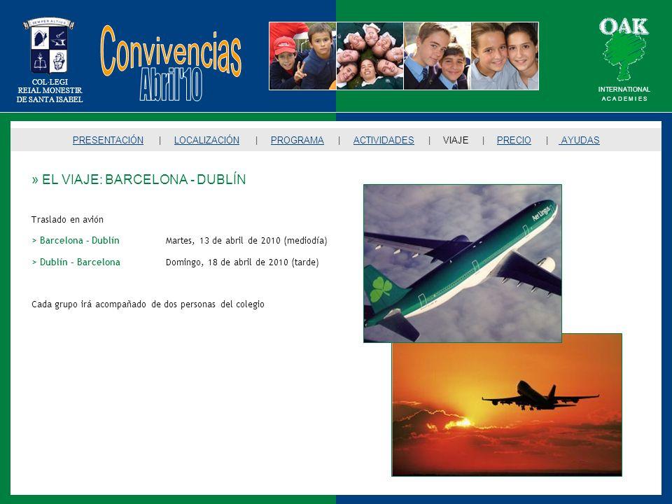 COL·LEGI REIAL MONESTIR DE SANTA ISABEL » PRECIO PRESENTACIÓNPRESENTACIÓN | LOCALIZACIÓN | PROGRAMA | ACTIVIDADES | VIAJE | PRECIO | AYUDASLOCALIZACIÓNPROGRAMAACTIVIDADESVIAJE AYUDAS El coste de las Convivencias en Irlanda es de 495, que incluye: > Viaje en avión de ida y vuelta a Dublín > Traslados durante la estancia en Irlanda > Residencia en Dublin Oak Academy y Woodlands Oak Academy en régimen de pensión completa > Cinco clases de inglés diarias > Actividades formativas > Visitas turísticas: Dublin city tour, Malahide castle, museos > Actividades de ocio y deporte INTERNATIONAL A C A D E M I E S