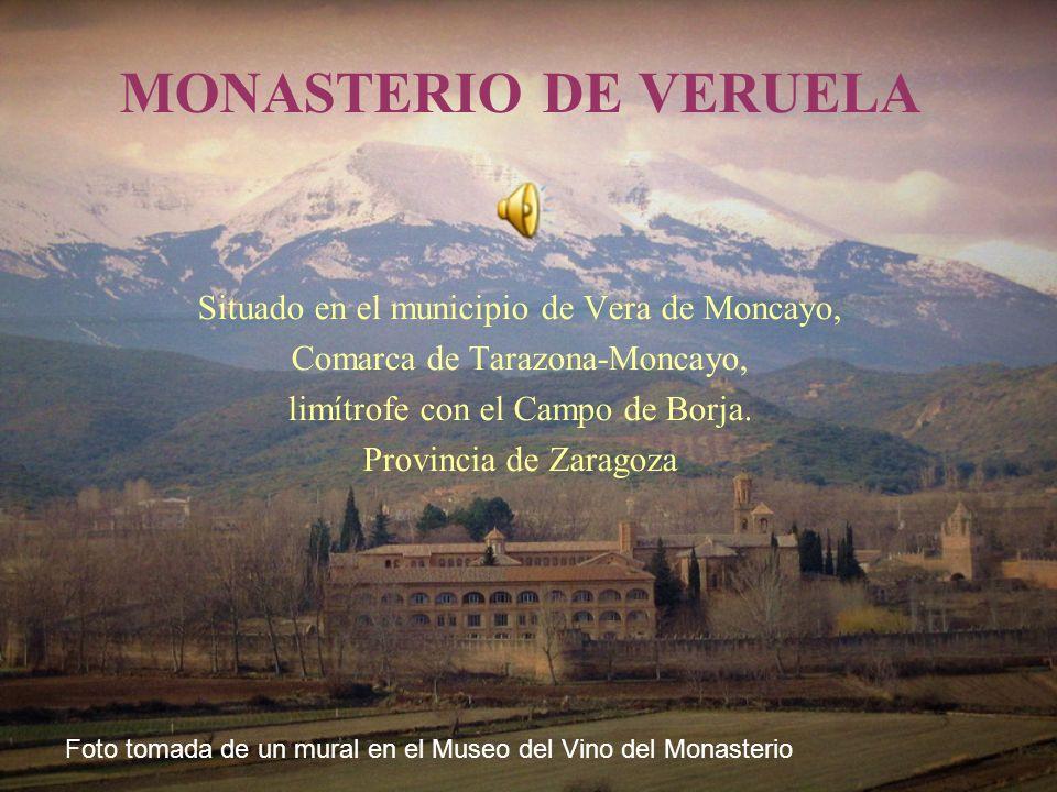 MONASTERIO DE VERUELA Situado en el municipio de Vera de Moncayo, Comarca de Tarazona-Moncayo, limítrofe con el Campo de Borja.