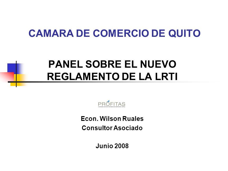 CAMARA DE COMERCIO DE QUITO PANEL SOBRE EL NUEVO REGLAMENTO DE LA LRTI Econ. Wilson Ruales Consultor Asociado Junio 2008